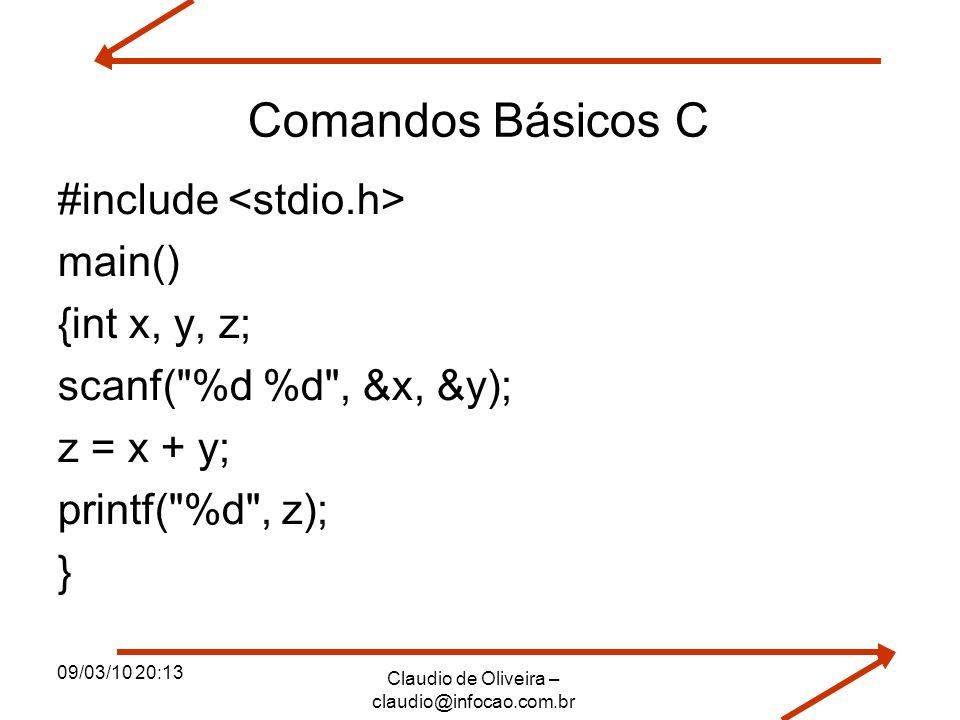 09/03/10 20:13 Claudio de Oliveira – claudio@infocao.com.br Comandos Básicos C #include main() {int x, y, z; scanf(