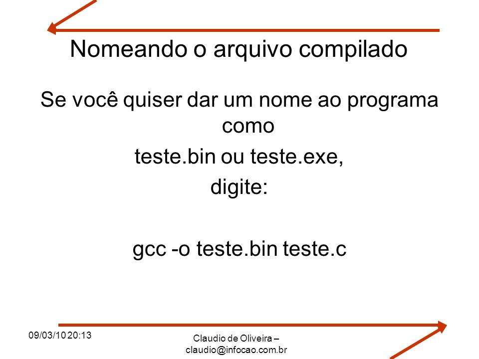 09/03/10 20:13 Claudio de Oliveira – claudio@infocao.com.br Nomeando o arquivo compilado Se você quiser dar um nome ao programa como teste.bin ou test