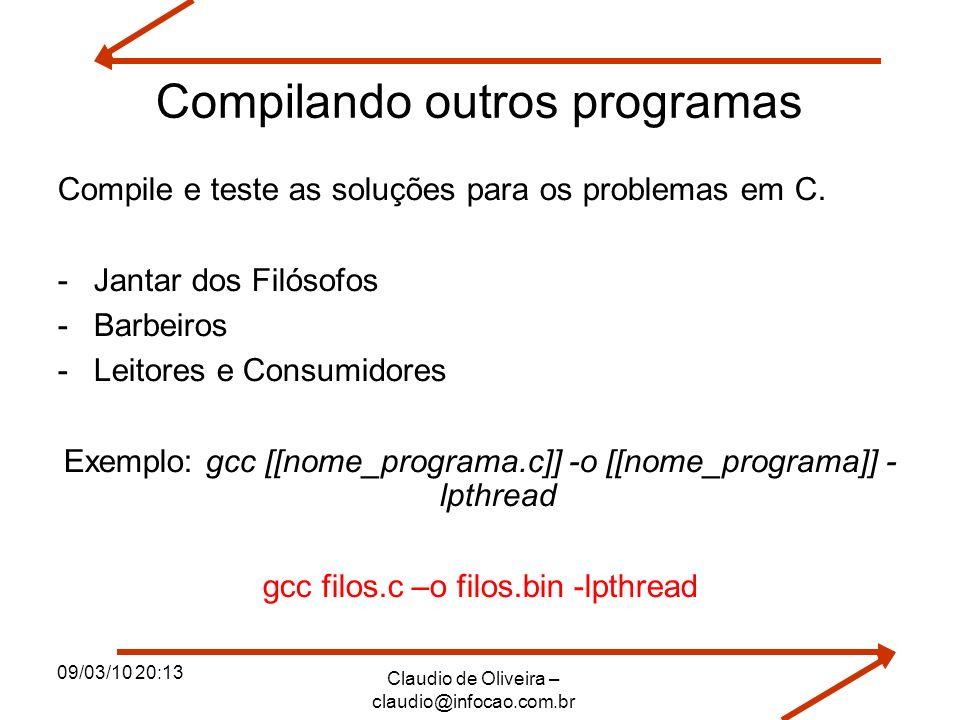 09/03/10 20:13 Claudio de Oliveira – claudio@infocao.com.br Compilando outros programas Compile e teste as soluções para os problemas em C. -Jantar do