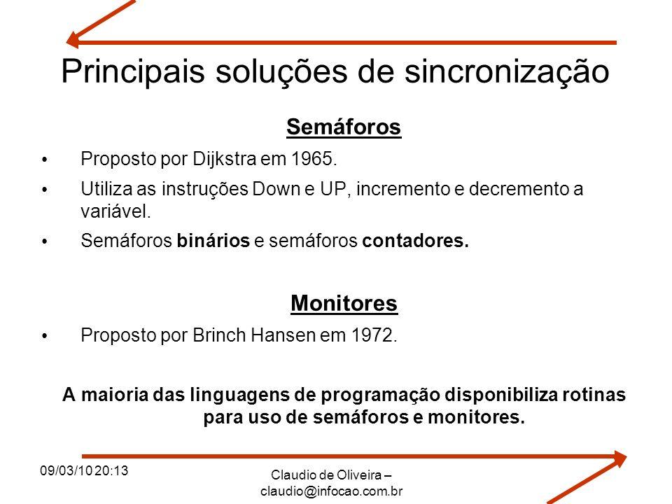 09/03/10 20:13 Claudio de Oliveira – claudio@infocao.com.br Principais soluções de sincronização Semáforos Proposto por Dijkstra em 1965. Utiliza as i