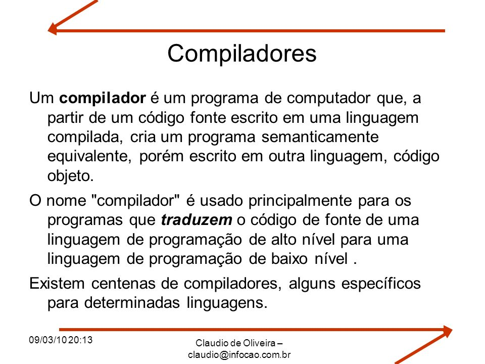 09/03/10 20:13 Claudio de Oliveira – claudio@infocao.com.br Compiladores C para Linux Eclipse Anjuta Gcc/G++ Compilador C para Windows Turbo C Instalando o gcc/g++ no Ubuntu Via Synaptic Via comando