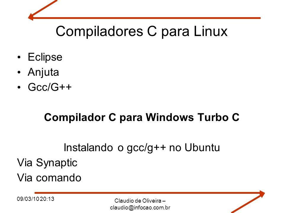 09/03/10 20:13 Claudio de Oliveira – claudio@infocao.com.br Compiladores C para Linux Eclipse Anjuta Gcc/G++ Compilador C para Windows Turbo C Instala