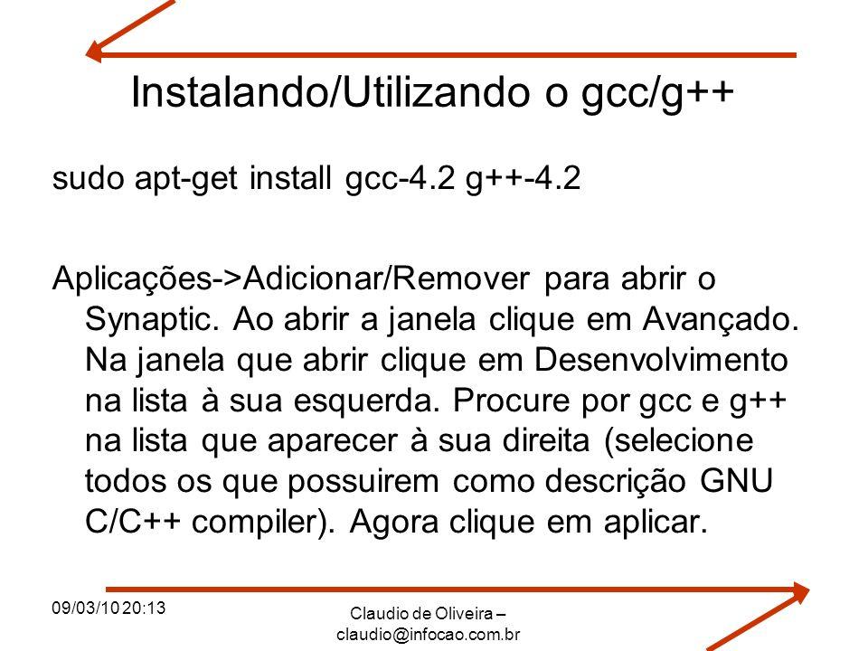 09/03/10 20:13 Claudio de Oliveira – claudio@infocao.com.br Instalando/Utilizando o gcc/g++ sudo apt-get install gcc-4.2 g++-4.2 Aplicações->Adicionar