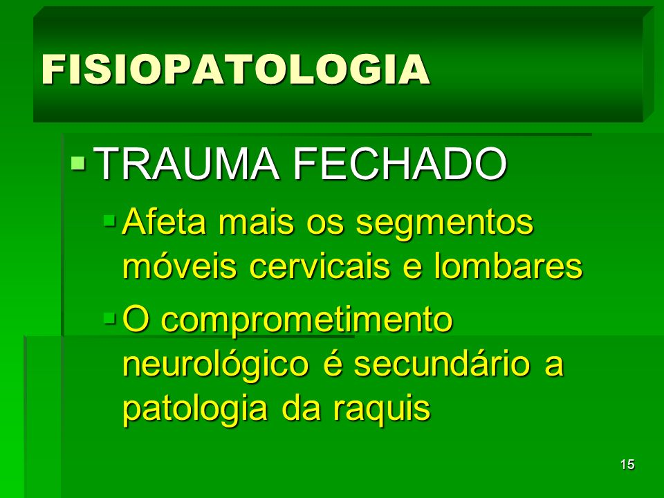 15 TRAUMA FECHADO TRAUMA FECHADO Afeta mais os segmentos móveis cervicais e lombares Afeta mais os segmentos móveis cervicais e lombares O comprometim