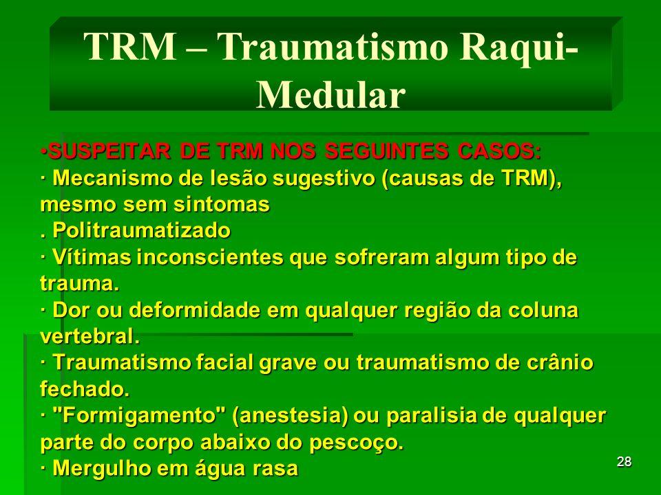 28 SUSPEITAR DE TRM NOS SEGUINTES CASOS: · Mecanismo de lesão sugestivo (causas de TRM), mesmo sem sintomas. Politraumatizado · Vítimas inconscientes