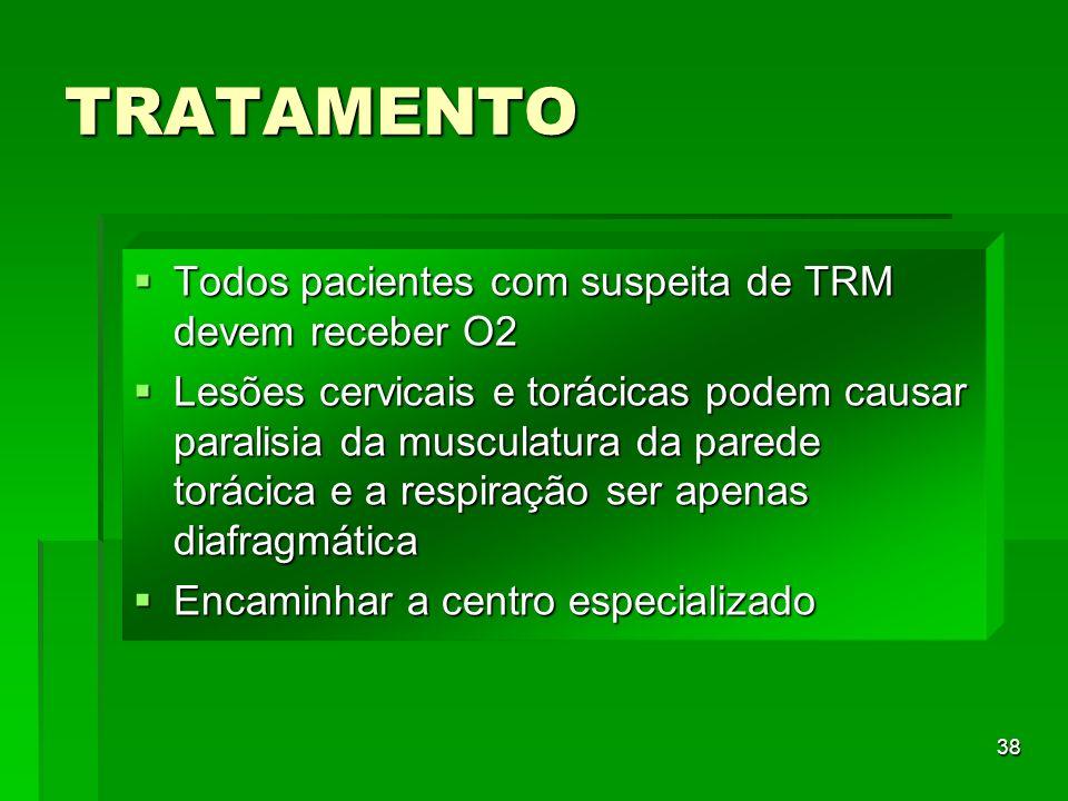38 TRATAMENTO Todos pacientes com suspeita de TRM devem receber O2 Todos pacientes com suspeita de TRM devem receber O2 Lesões cervicais e torácicas p
