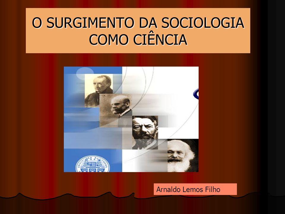 O SURGIMENTO DA SOCIOLOGIA COMO CIÊNCIA Arnaldo Lemos Filho