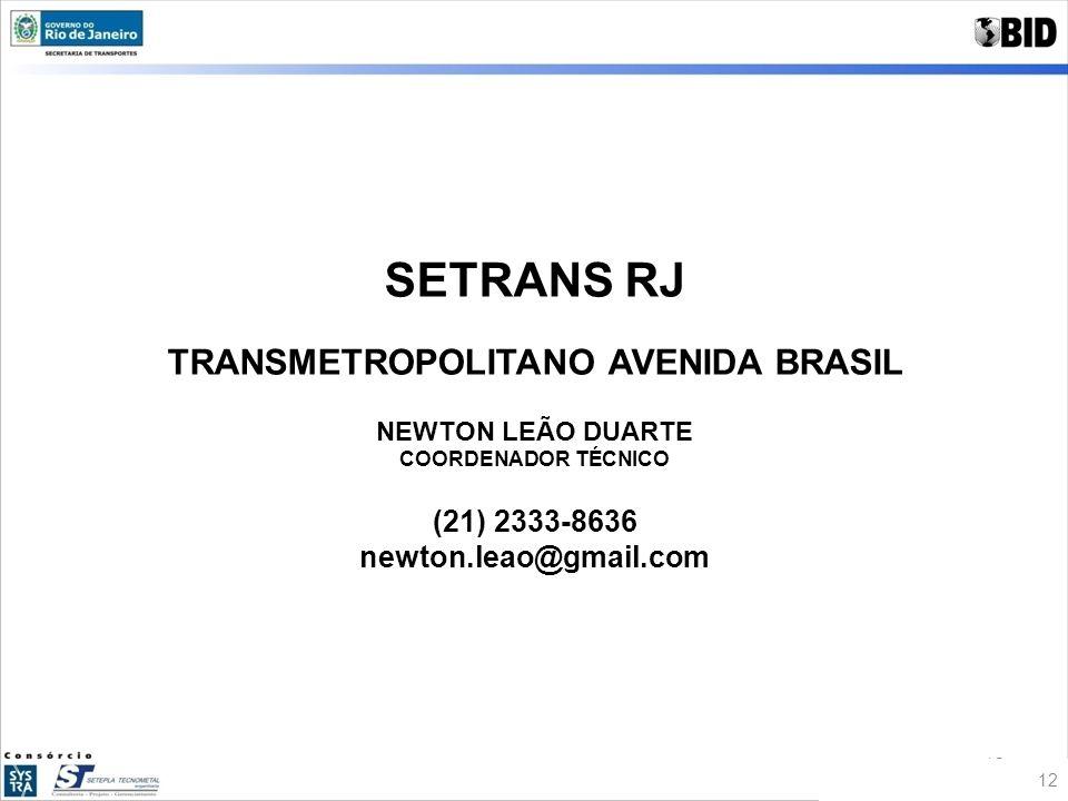 12 SETRANS RJ TRANSMETROPOLITANO AVENIDA BRASIL NEWTON LEÃO DUARTE COORDENADOR TÉCNICO (21) 2333-8636 newton.leao@gmail.com