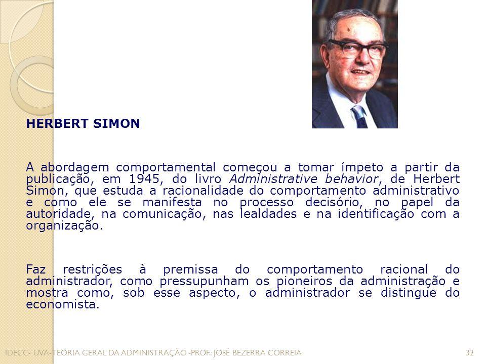 HERBERT SIMON A abordagem comportamental começou a tomar ímpeto a partir da publicação, em 1945, do livro Administrative behavior, de Herbert Simon, q