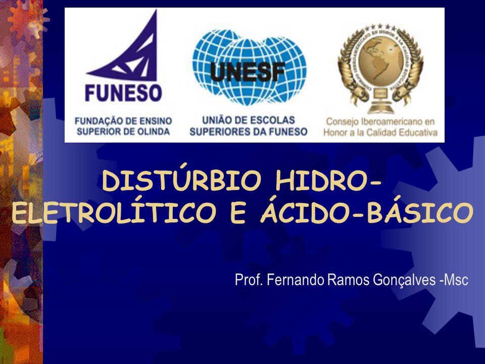 DISTÚRBIO HIDRO- ELETROLÍTICO E ÁCIDO-BÁSICO Prof. Fernando Ramos Gonçalves -Msc