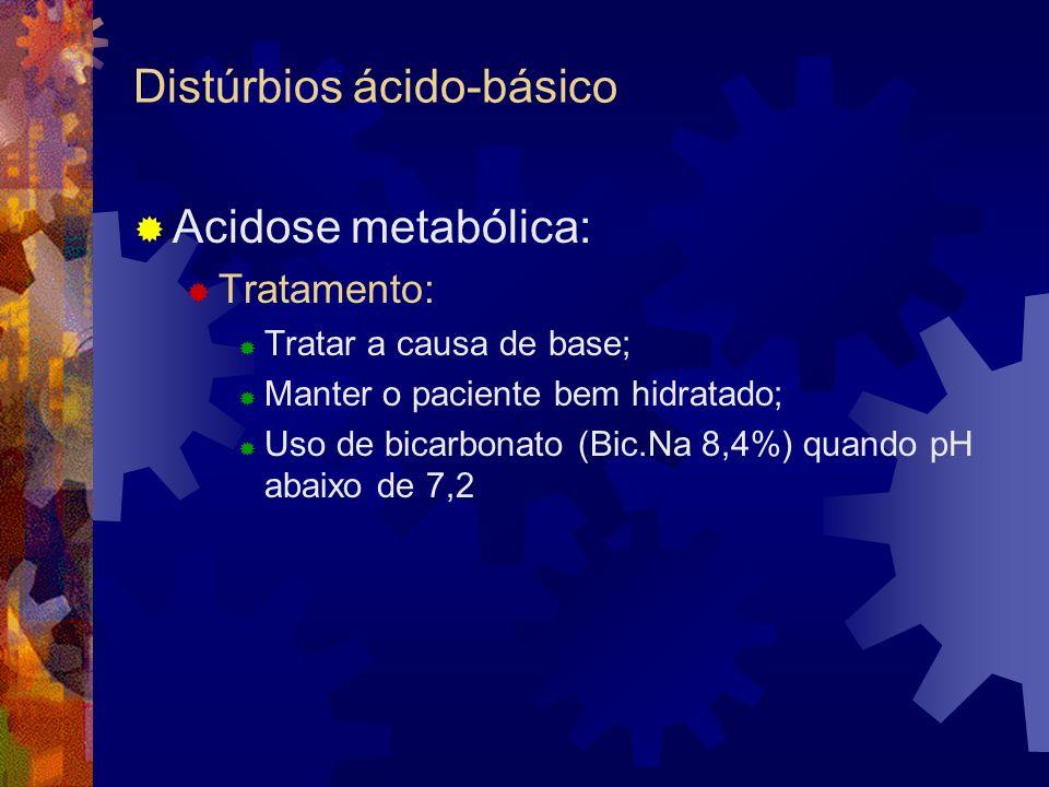 Distúrbios ácido-básico Acidose metabólica: Tratamento: Tratar a causa de base; Manter o paciente bem hidratado; Uso de bicarbonato (Bic.Na 8,4%) quando pH abaixo de 7,2