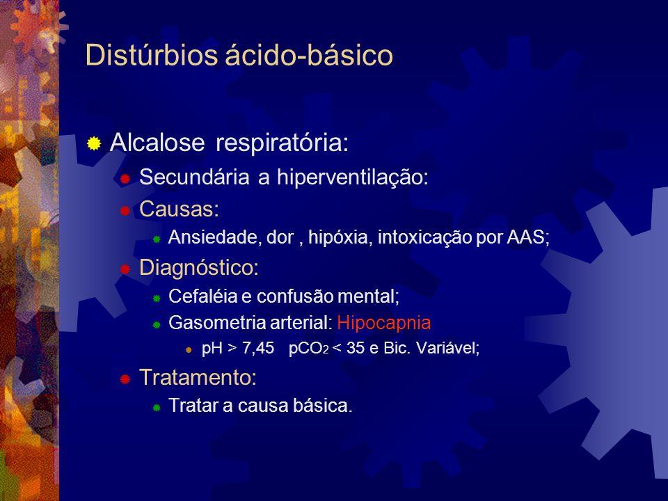 Distúrbios ácido-básico Alcalose respiratória: Secundária a hiperventilação: Causas: Ansiedade, dor, hipóxia, intoxicação por AAS; Diagnóstico: Cefalé