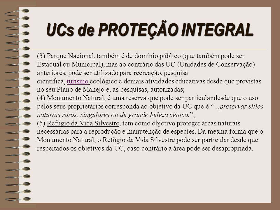 UCs de PROTEÇÃO INTEGRAL (3) Parque Nacional, também é de domínio público (que também pode ser Estadual ou Municipal), mas ao contrário das UC (Unidad