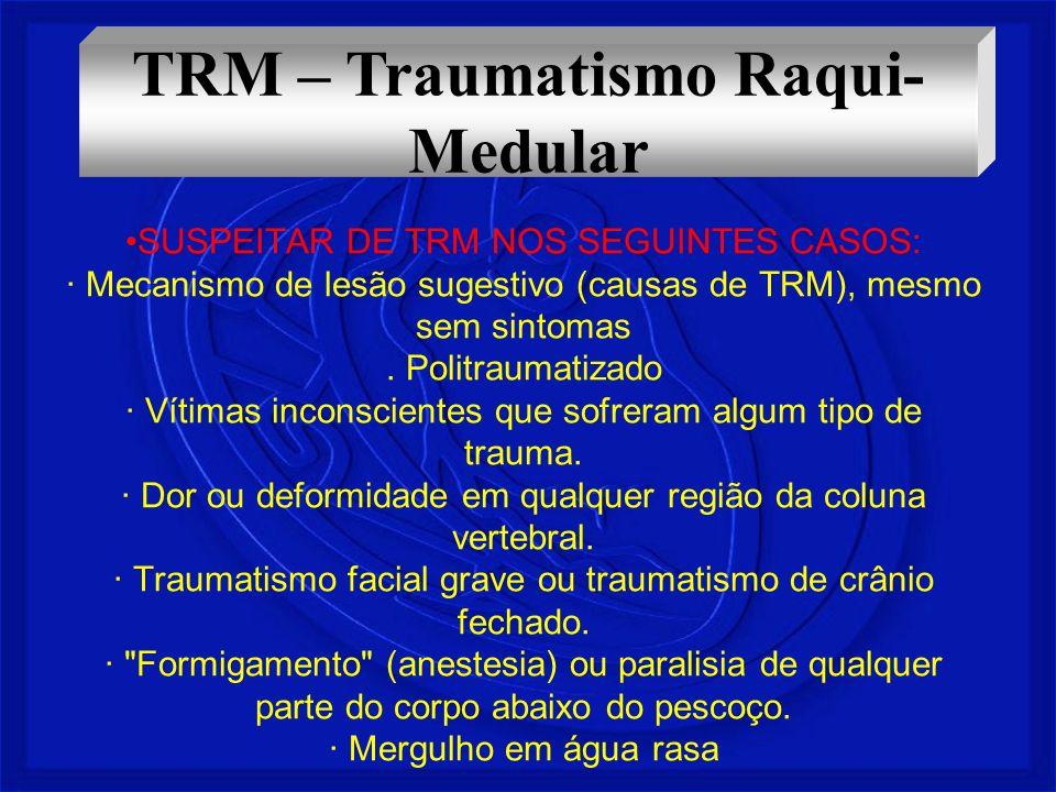 SUSPEITAR DE TRM NOS SEGUINTES CASOS: · Mecanismo de lesão sugestivo (causas de TRM), mesmo sem sintomas. Politraumatizado · Vítimas inconscientes que