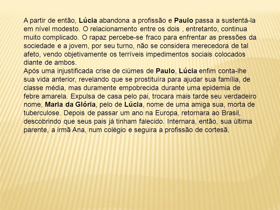 Tempos depois, abandonando a prostituição, Lúcia busca Ana no internato e as irmãs passam a viver juntas.