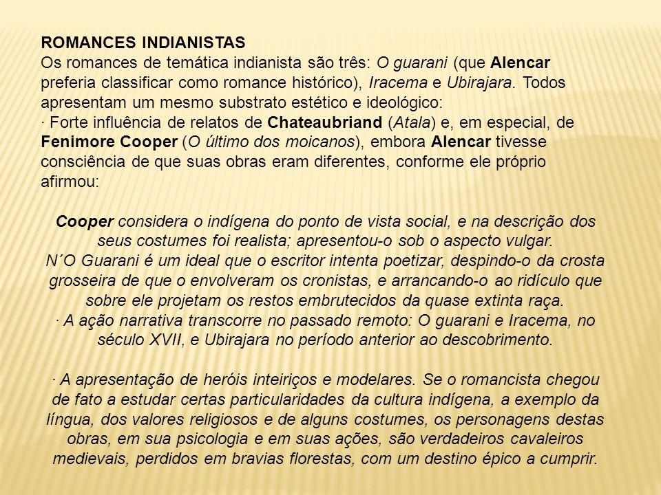 ROMANCES INDIANISTAS Os romances de temática indianista são três: O guarani (que Alencar preferia classificar como romance histórico), Iracema e Ubira