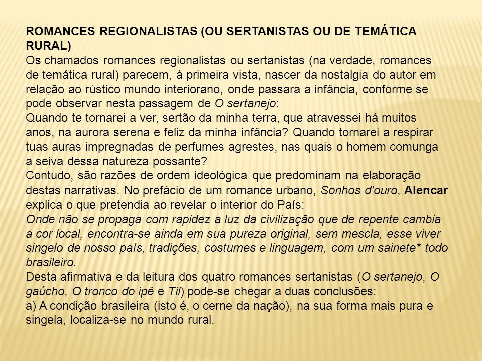ROMANCES REGIONALISTAS (OU SERTANISTAS OU DE TEMÁTICA RURAL) Os chamados romances regionalistas ou sertanistas (na verdade, romances de temática rural