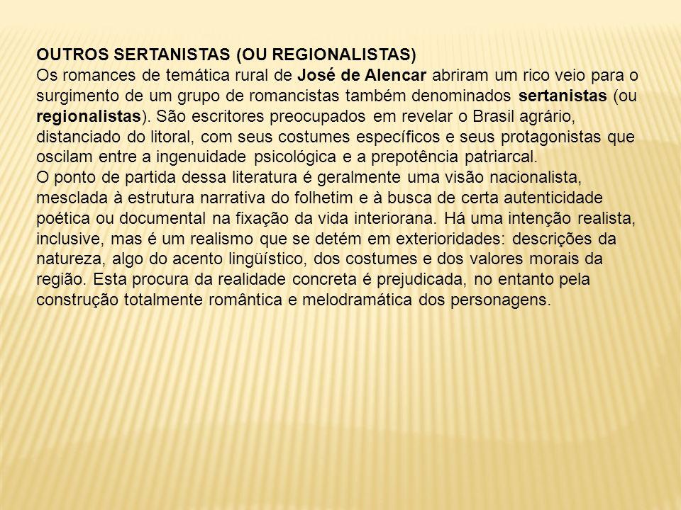 OUTROS SERTANISTAS (OU REGIONALISTAS) Os romances de temática rural de José de Alencar abriram um rico veio para o surgimento de um grupo de romancist