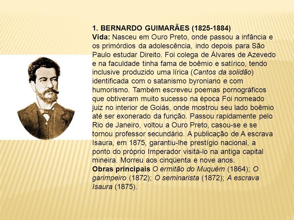 1. BERNARDO GUIMARÃES (1825-1884) Vida: Nasceu em Ouro Preto, onde passou a infância e os primórdios da adolescência, indo depois para São Paulo estud