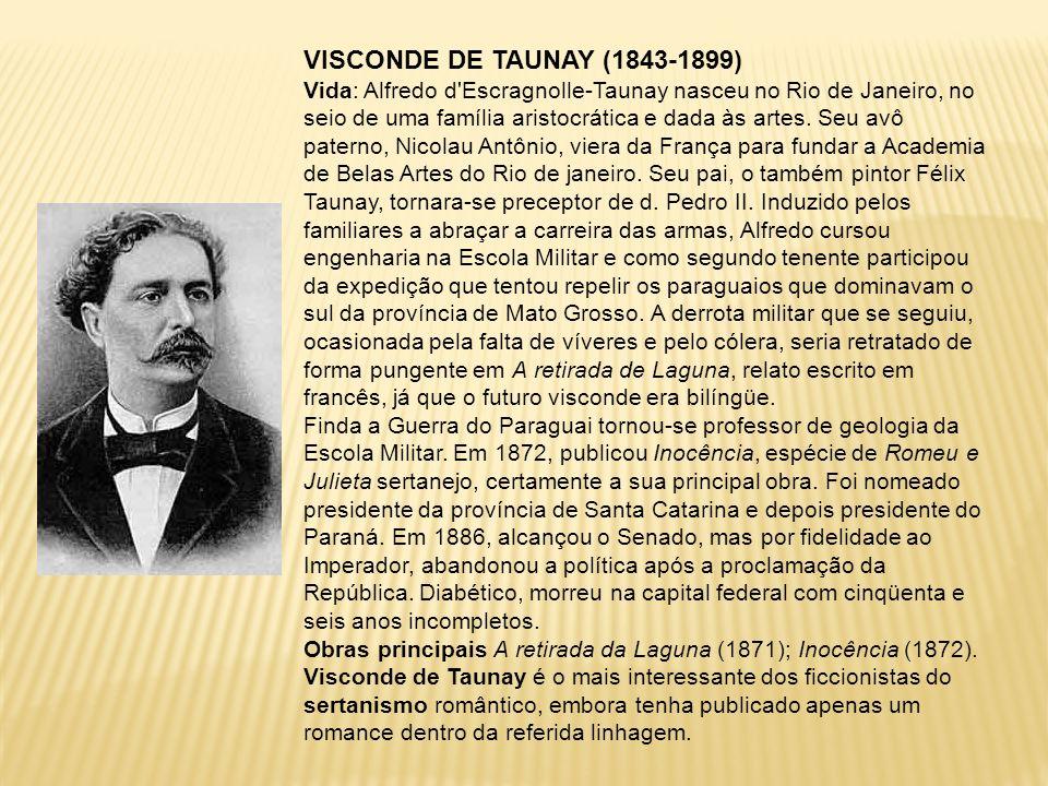 VISCONDE DE TAUNAY (1843-1899) Vida: Alfredo d'Escragnolle-Taunay nasceu no Rio de Janeiro, no seio de uma família aristocrática e dada às artes. Seu