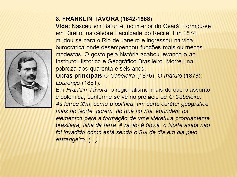 3. FRANKLIN TÁVORA (1842-1888) Vida: Nasceu em Baturité, no interior do Ceará. Formou-se em Direito, na célebre Faculdade do Recife. Em 1874 mudou-se