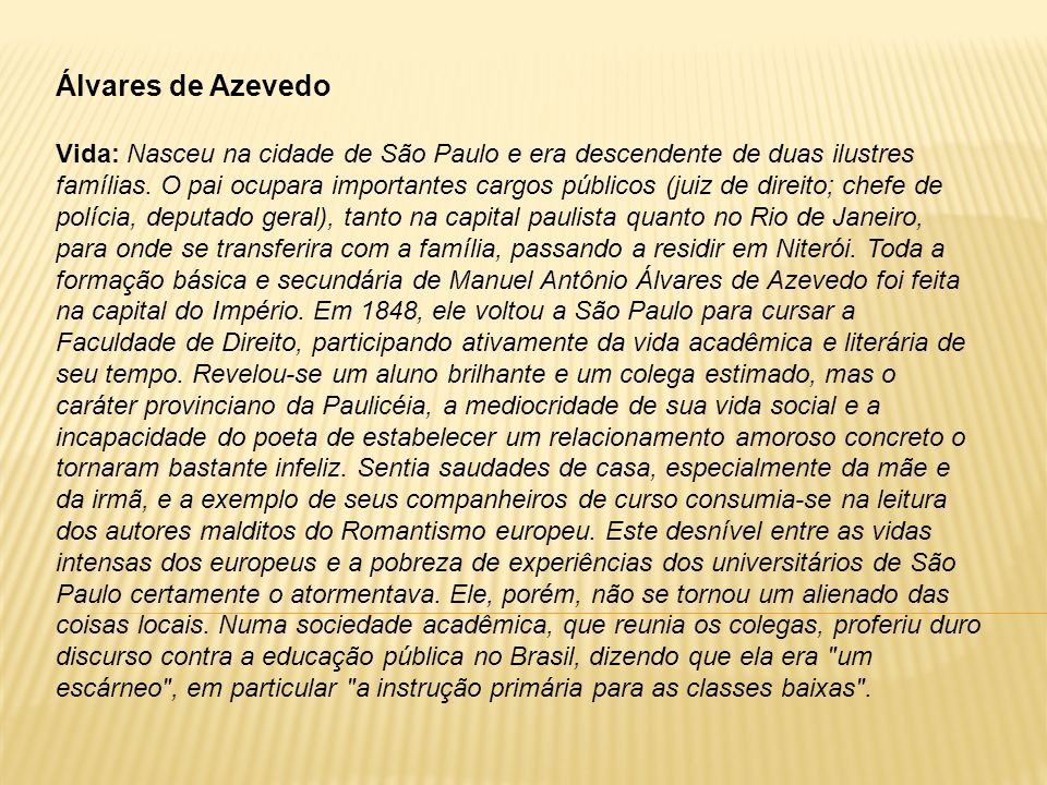 Álvares de Azevedo Vida: Nasceu na cidade de São Paulo e era descendente de duas ilustres famílias. O pai ocupara importantes cargos públicos (juiz de