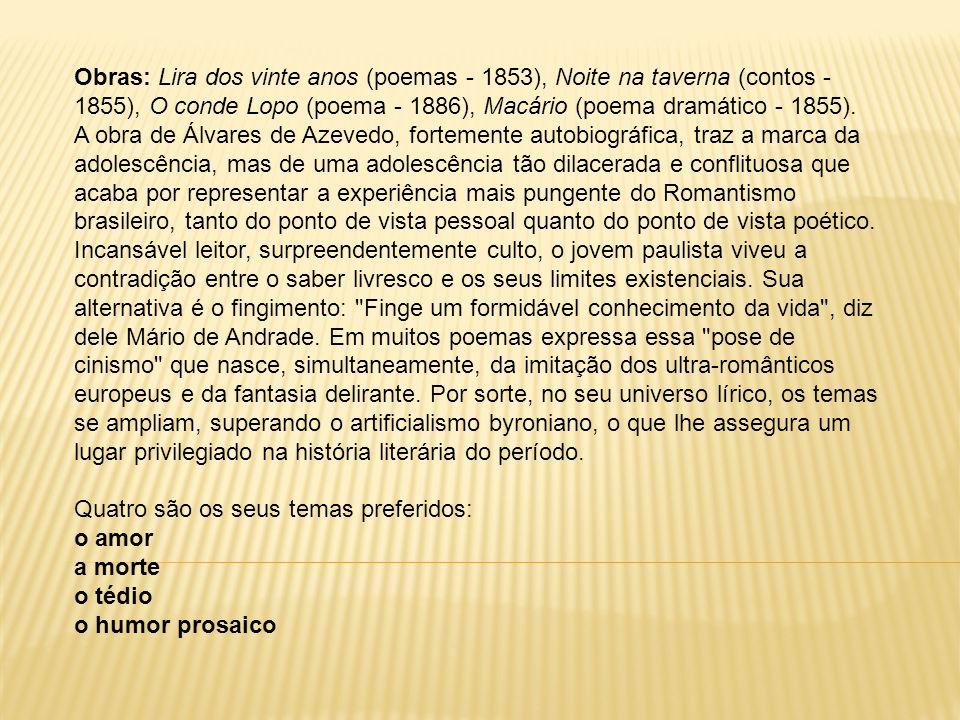 Obras: Lira dos vinte anos (poemas - 1853), Noite na taverna (contos - 1855), O conde Lopo (poema - 1886), Macário (poema dramático - 1855). A obra de