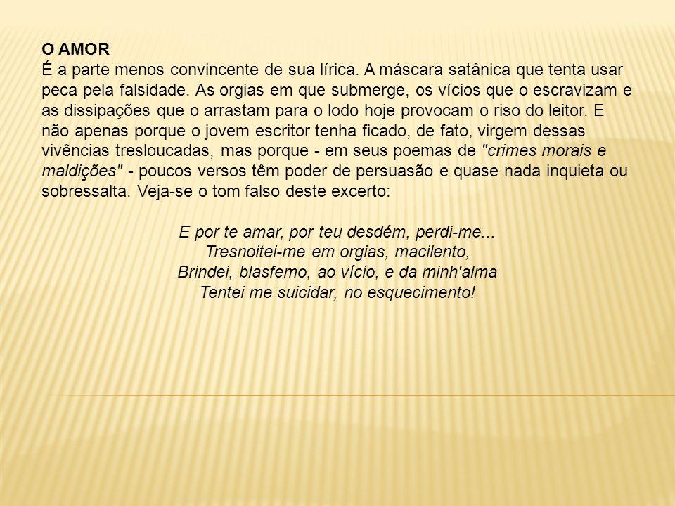 Amor e medo No entanto, como bem observou Mário de Andrade, o autor de Lira dos vinte anos (esse Dom Juan das aparências) acaba sendo traído pela própria interioridade.