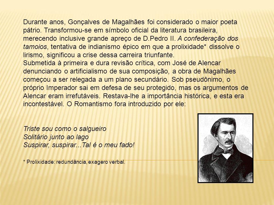 Durante anos, Gonçalves de Magalhães foi considerado o maior poeta pátrio.