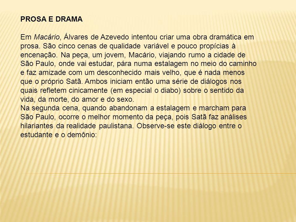 PROSA E DRAMA Em Macário, Álvares de Azevedo intentou criar uma obra dramática em prosa. São cinco cenas de qualidade variável e pouco propícias à enc