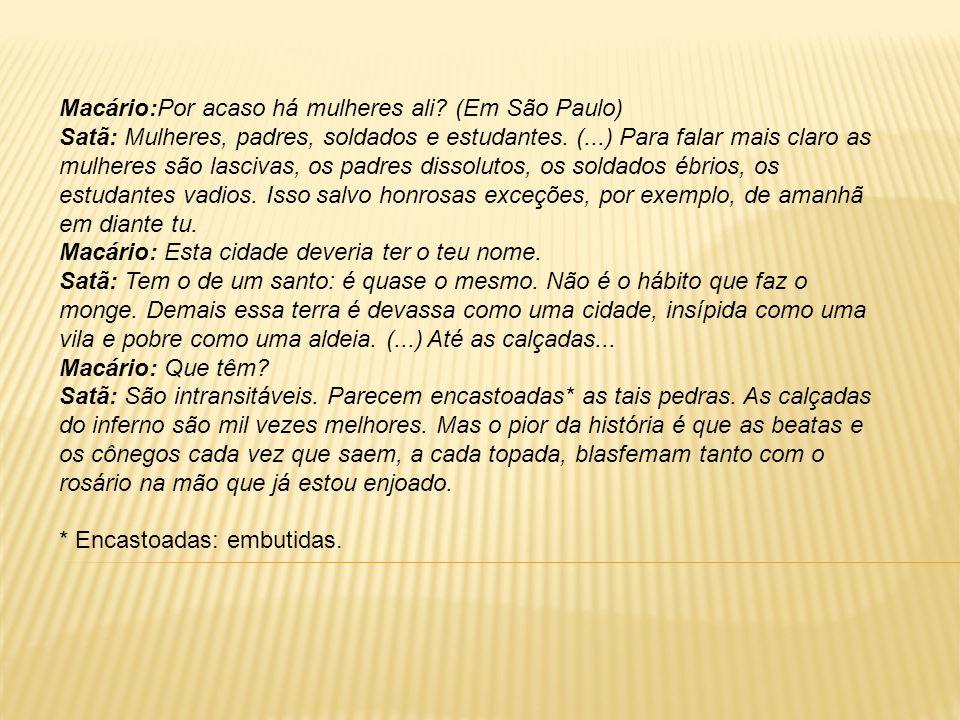 Macário:Por acaso há mulheres ali? (Em São Paulo) Satã: Mulheres, padres, soldados e estudantes. (...) Para falar mais claro as mulheres são lascivas,