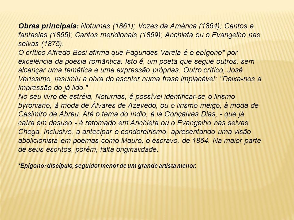 Obras principais: Noturnas (1861); Vozes da América (1864); Cantos e fantasias (1865); Cantos meridionais (1869); Anchieta ou o Evangelho nas selvas (