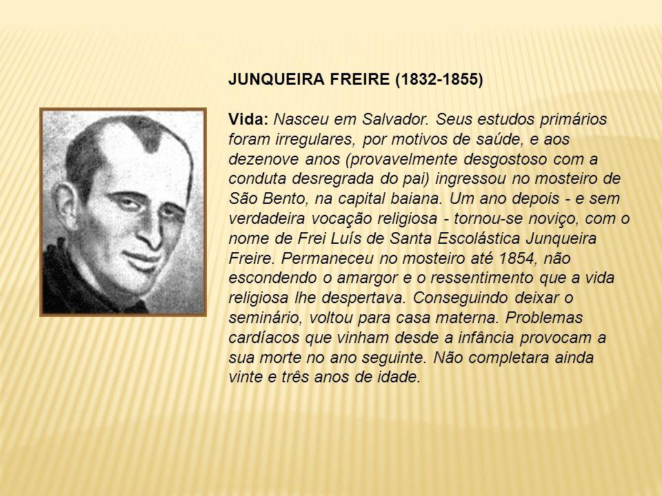 JUNQUEIRA FREIRE (1832-1855) Vida: Nasceu em Salvador. Seus estudos primários foram irregulares, por motivos de saúde, e aos dezenove anos (provavelme