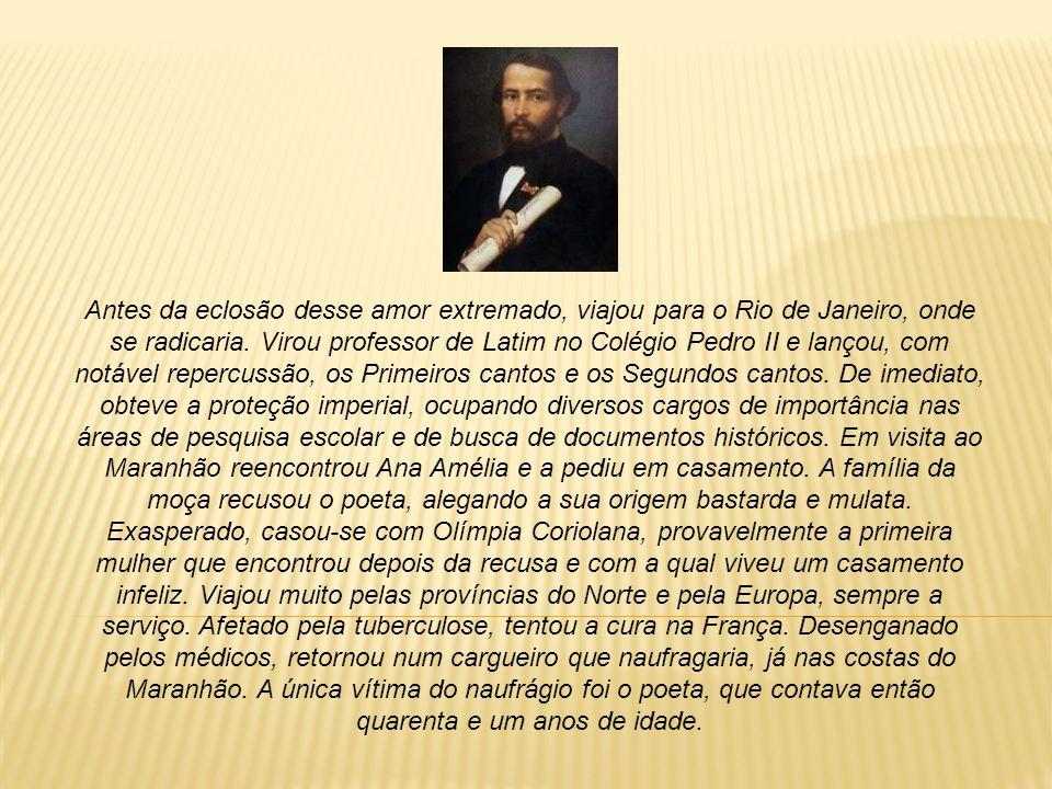 Obras: Primeiros cantos (1846); Segundos cantos (1848); Sextilhas de frei Antão (1848); Últimos cantos (1851); Os timbiras (1857).
