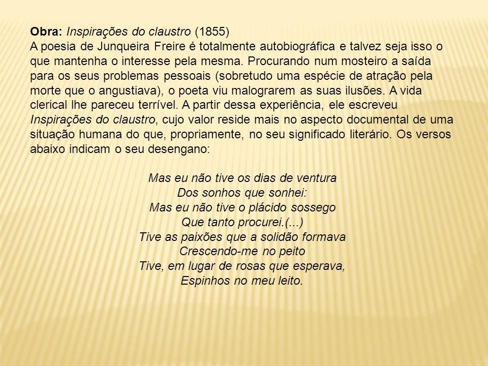 Obra: Inspirações do claustro (1855) A poesia de Junqueira Freire é totalmente autobiográfica e talvez seja isso o que mantenha o interesse pela mesma