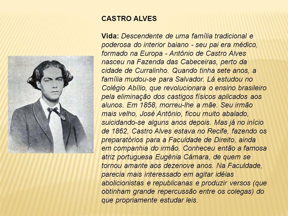 CASTRO ALVES Vida: Descendente de uma família tradicional e poderosa do interior baiano - seu pai era médico, formado na Europa - Antônio de Castro Al