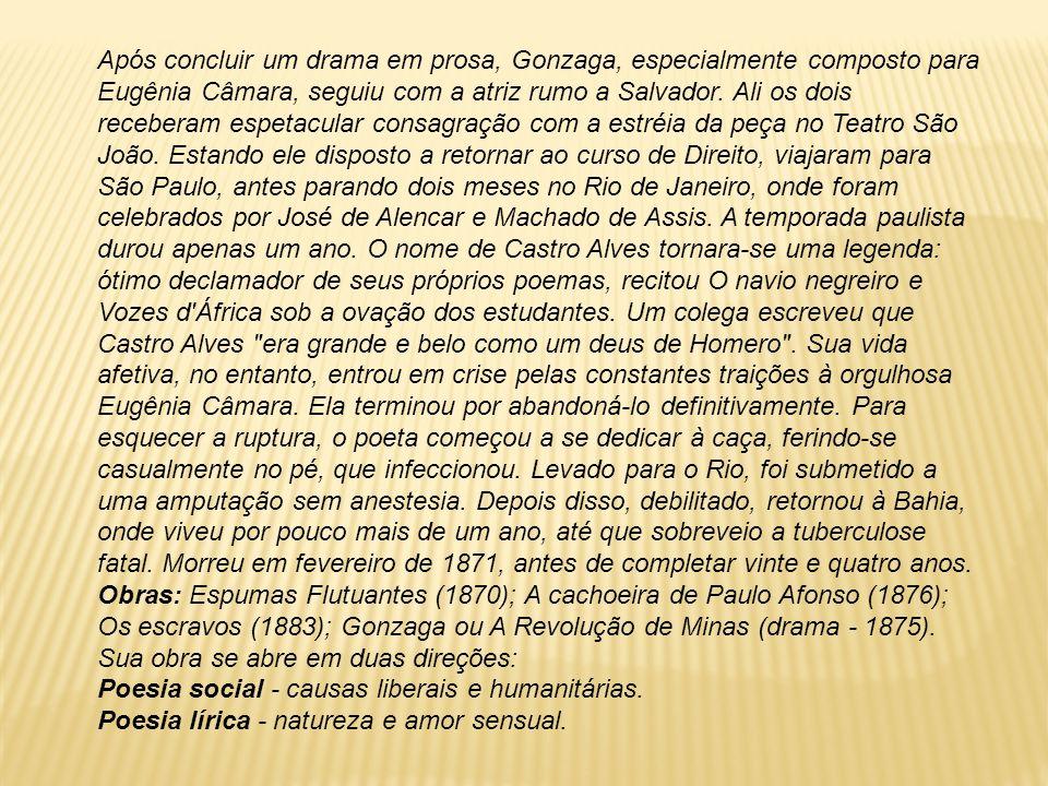 Após concluir um drama em prosa, Gonzaga, especialmente composto para Eugênia Câmara, seguiu com a atriz rumo a Salvador. Ali os dois receberam espeta