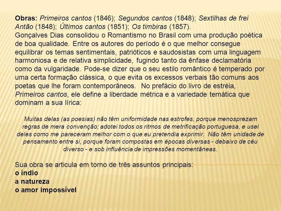 Obras: Primeiros cantos (1846); Segundos cantos (1848); Sextilhas de frei Antão (1848); Últimos cantos (1851); Os timbiras (1857). Gonçalves Dias cons