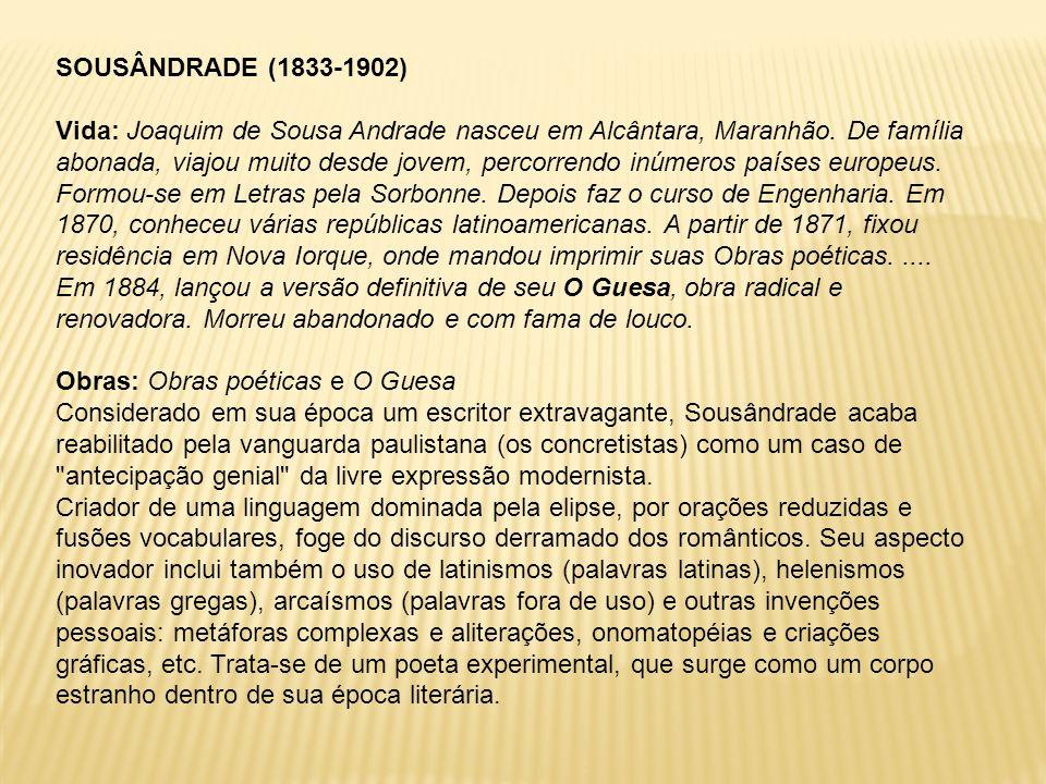 SOUSÂNDRADE (1833-1902) Vida: Joaquim de Sousa Andrade nasceu em Alcântara, Maranhão. De família abonada, viajou muito desde jovem, percorrendo inúmer