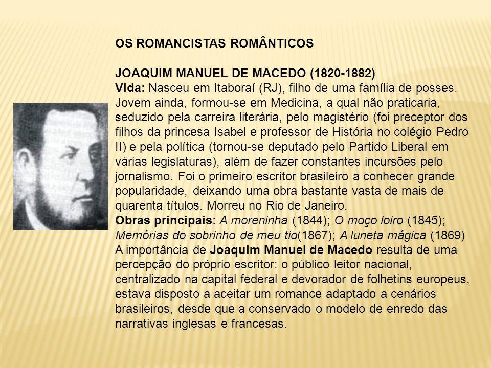 OS ROMANCISTAS ROMÂNTICOS JOAQUIM MANUEL DE MACEDO (1820-1882) Vida: Nasceu em Itaboraí (RJ), filho de uma família de posses. Jovem ainda, formou-se e