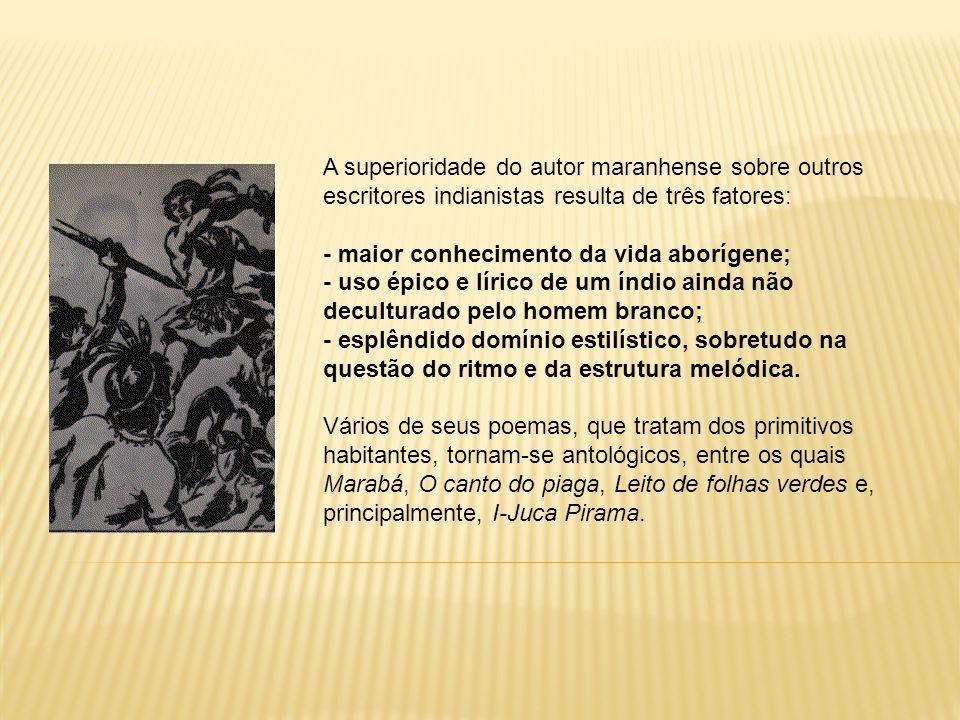 I-JUCA PIRAMA Este texto é uma espécie de síntese do indianismo de Gonçalves Dias seja pela concepção épico-dramática da bravura e da generosidade de tupis e timbiras, seja pela ruptura, ainda que momentânea, da convencional coragem guerreira, seja ainda pelo belíssimo jogo de ritmos que ocorre no texto.