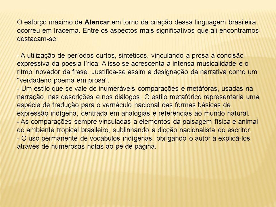 O esforço máximo de Alencar em torno da criação dessa linguagem brasileira ocorreu em Iracema. Entre os aspectos mais significativos que ali encontram