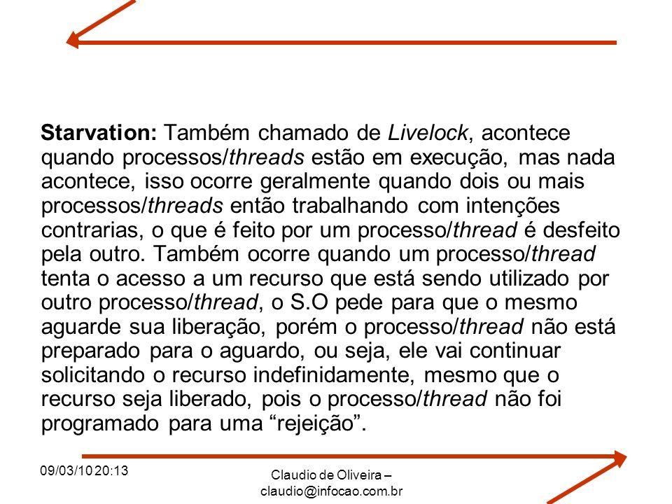 09/03/10 20:13 Claudio de Oliveira – claudio@infocao.com.br Starvation: Também chamado de Livelock, acontece quando processos/threads estão em execuçã