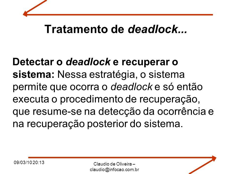 09/03/10 20:13 Claudio de Oliveira – claudio@infocao.com.br Tratamento de deadlock... Detectar o deadlock e recuperar o sistema: Nessa estratégia, o s