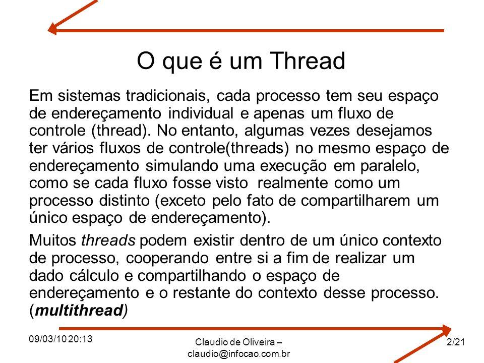 09/03/10 20:13 Claudio de Oliveira – claudio@infocao.com.br 2/21 O que é um Thread Em sistemas tradicionais, cada processo tem seu espaço de endereçam