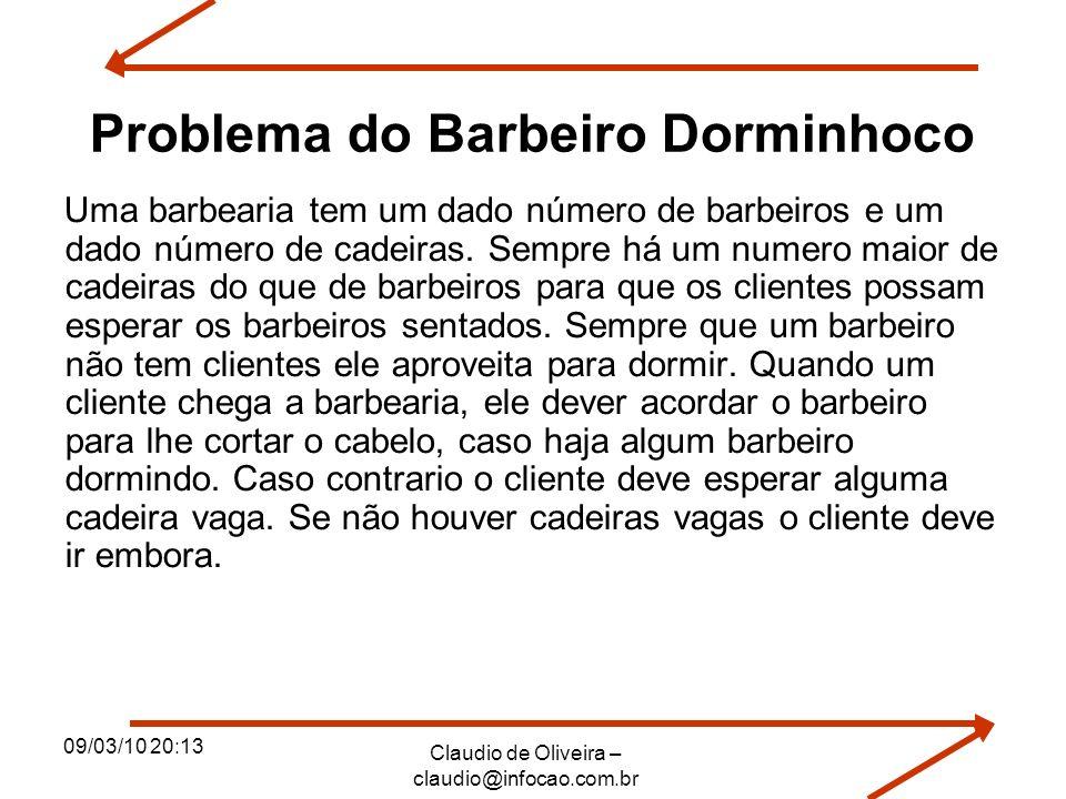 09/03/10 20:13 Claudio de Oliveira – claudio@infocao.com.br Problema do Barbeiro Dorminhoco Uma barbearia tem um dado número de barbeiros e um dado nú