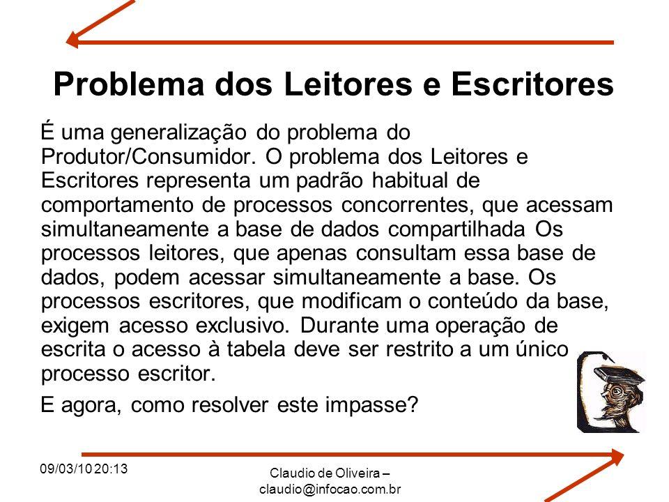 09/03/10 20:13 Claudio de Oliveira – claudio@infocao.com.br Problema dos Leitores e Escritores É uma generalização do problema do Produtor/Consumidor.