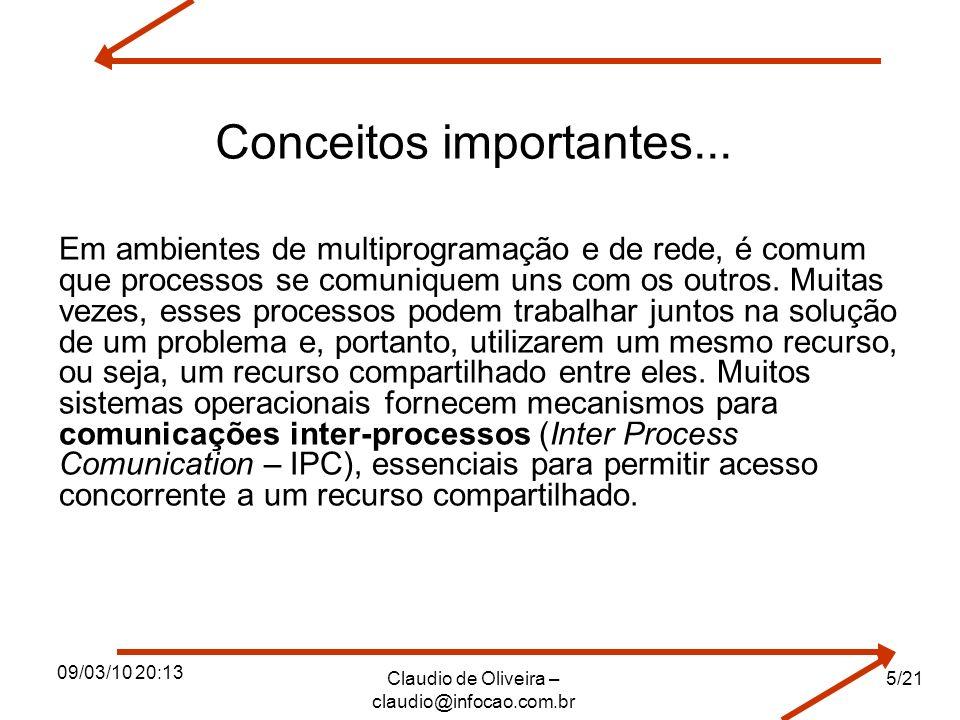 09/03/10 20:13 Claudio de Oliveira – claudio@infocao.com.br 5/21 Conceitos importantes... Em ambientes de multiprogramação e de rede, é comum que proc