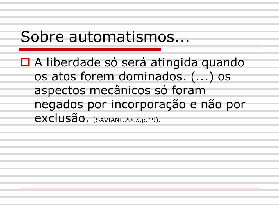 Sobre automatismos... A liberdade só será atingida quando os atos forem dominados. (...) os aspectos mecânicos só foram negados por incorporação e não