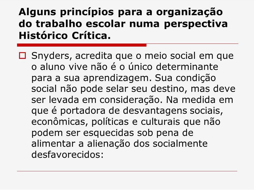Alguns princípios para a organização do trabalho escolar numa perspectiva Histórico Crítica. Snyders, acredita que o meio social em que o aluno vive n